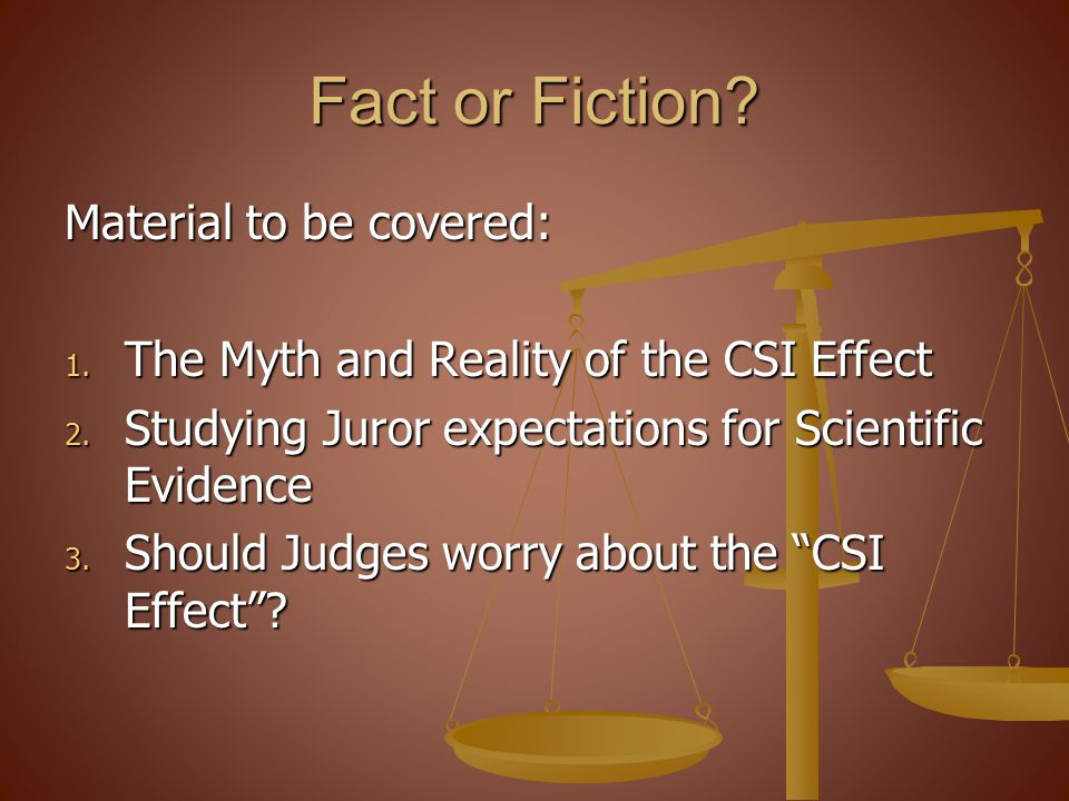 Fact or Fiction.Material to be covered: 1. The Myth and Reality of the CSI Effect 2.