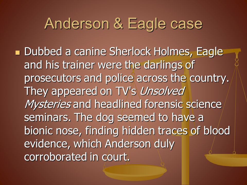 Anderson & Eagle case Dubbed a canine Sherlock Holmes, Eagle and his trainer were the darlings of prosecutors and police across the country.