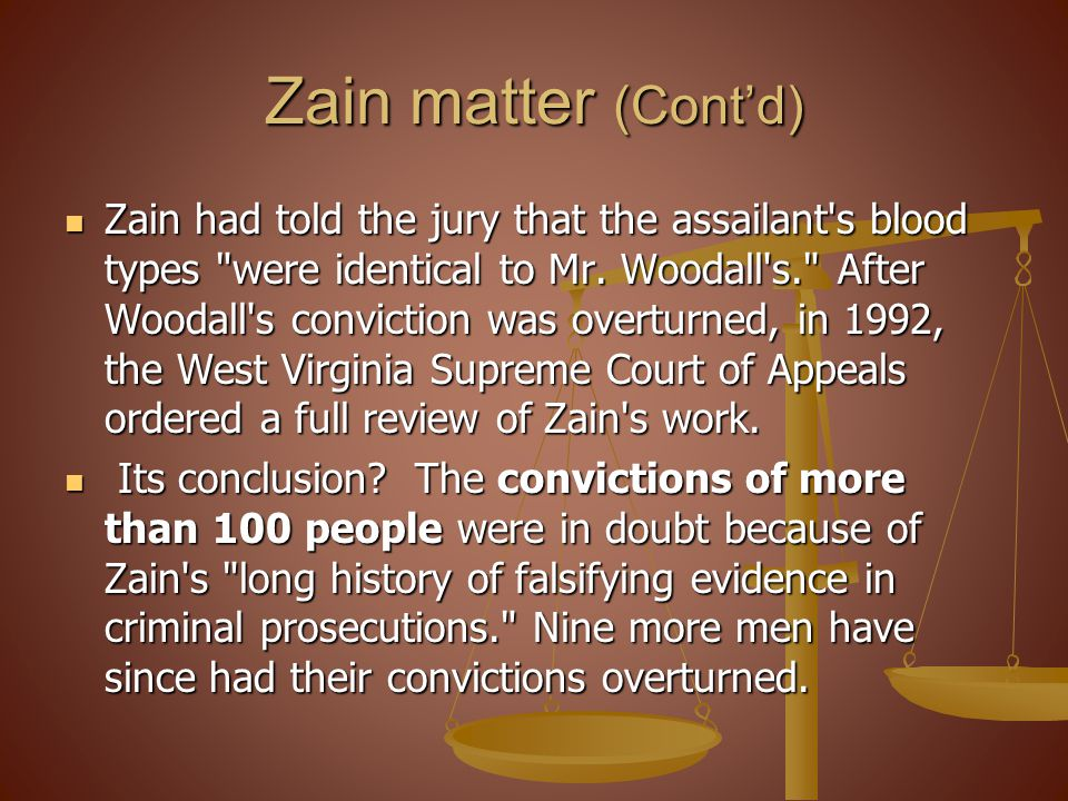 Zain matter (Contd) Zain had told the jury that the assailant s blood types were identical to Mr.