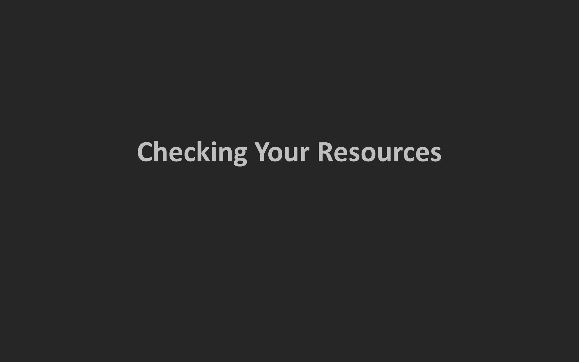Checking Your Resources