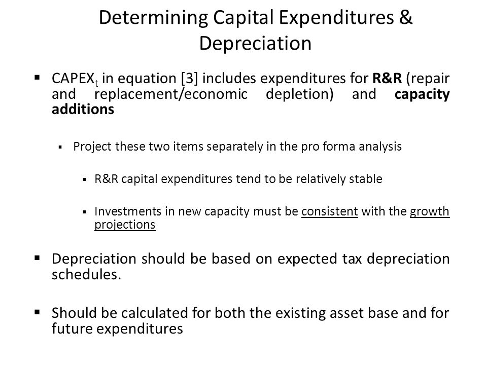 Determining Capital Expenditures & Depreciation CAPEX t in equation [3] includes expenditures for R&R (repair and replacement/economic depletion) and