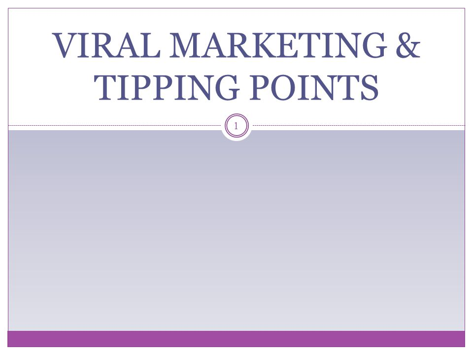 VIRAL MARKETING & TIPPING POINTS 1