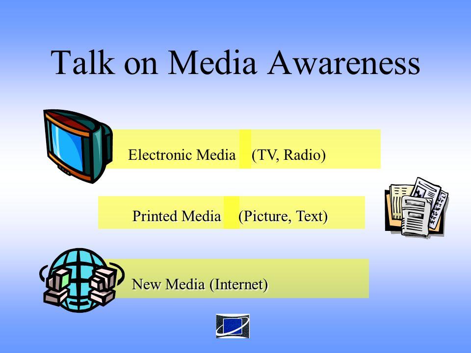 Electronic Media New Media (Internet) New Media (Internet) Talk on Media Awareness (TV, Radio) Printed Media Printed Media (Picture, Text) (Picture, Text)