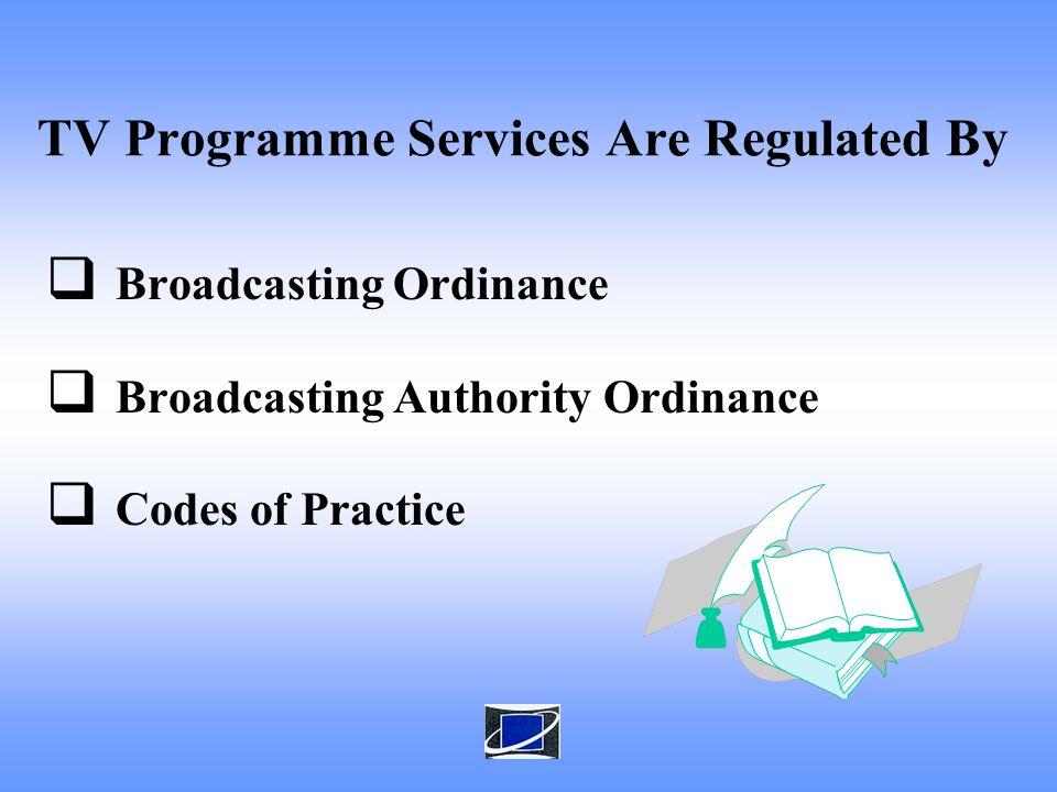 TV Programme Services Are Regulated By Broadcasting Ordinance Broadcasting Authority Ordinance Codes of Practice