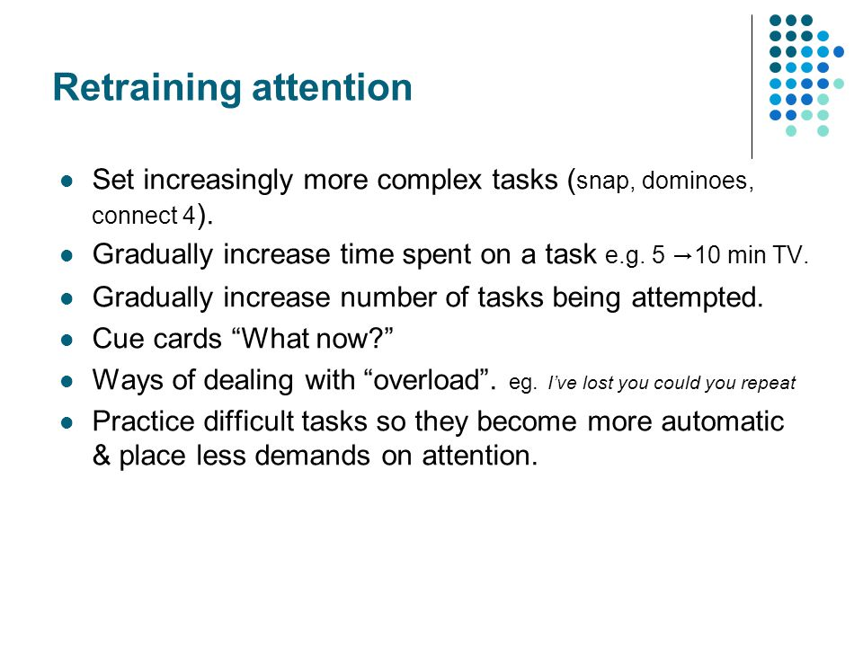 Retraining attention Set increasingly more complex tasks ( snap, dominoes, connect 4 ).