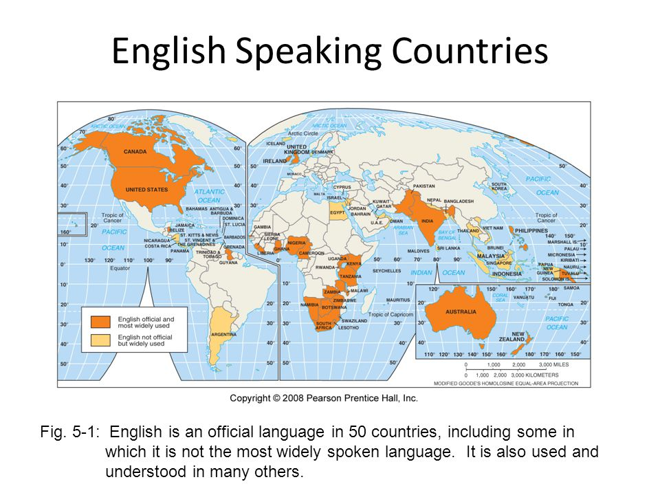 English Speaking Countries Fig. 5-1: English is an official language in 50 countries, including some in which it is not the most widely spoken languag