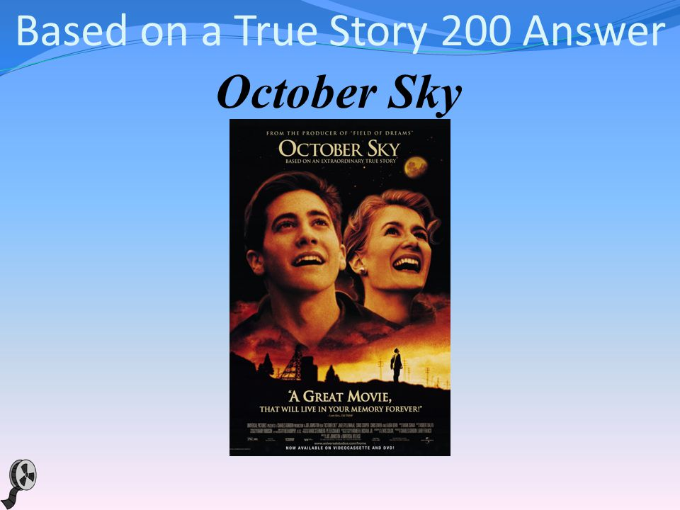 Based on a True Story 200 This 1999 biographic drama about Homer Hickam, a coal miner s son who was inspired by the first Sputnik launch to take up rocketry against his father s wishes, was based on the autobiography Rocket Boys.