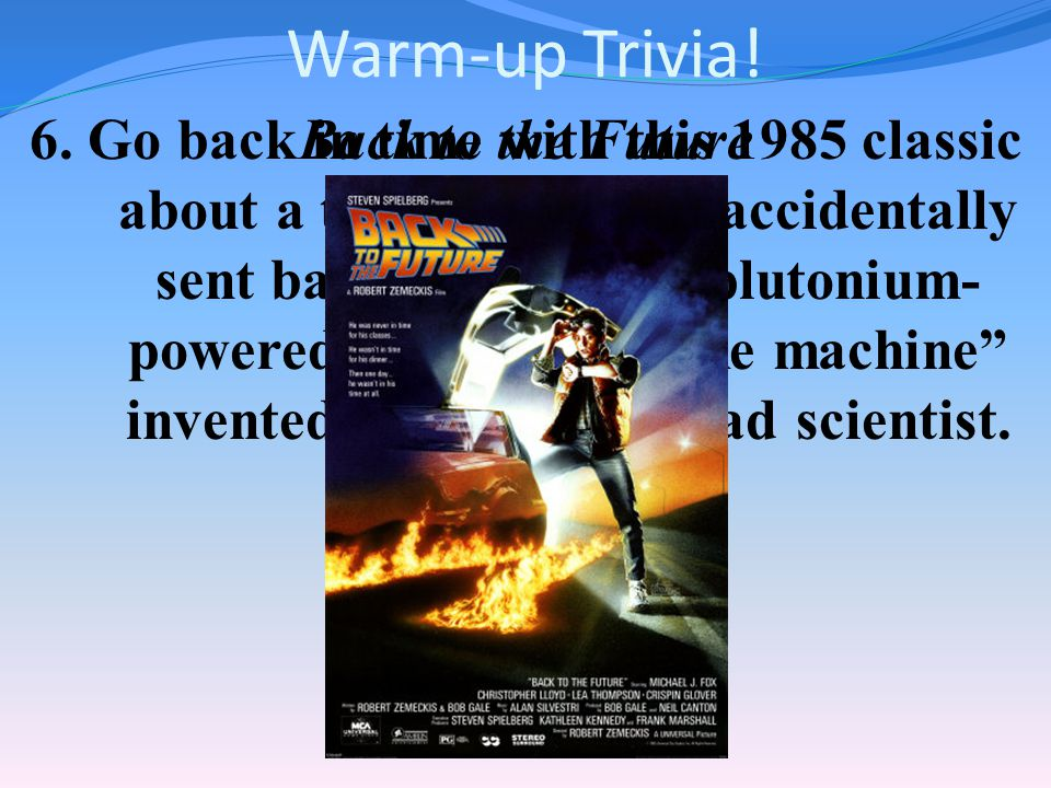 Warm-up Trivia.5. Hey you guys.