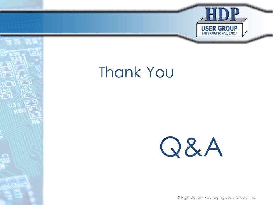 Thank You Q&A © High Density Packaging Users Group, Inc.