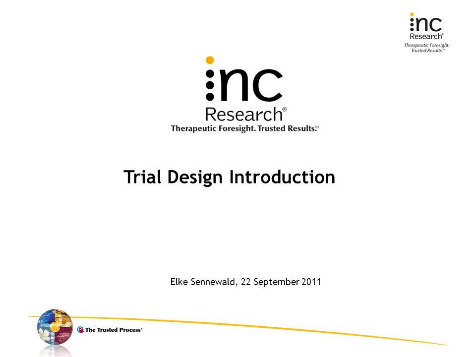 Elke Sennewald, 22 September 2011 Trial Design Introduction