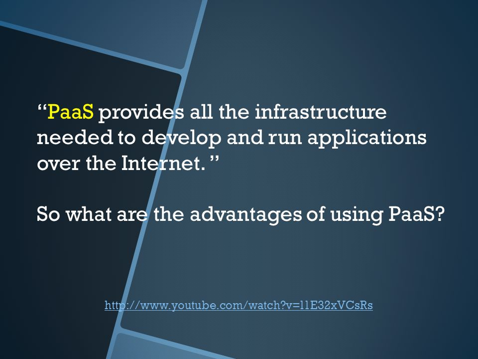http://www.youtube.com/watch?v=l1E32xVCsRs PaaS provides all the infrastructure needed to develop and run applications over the Internet. So what are