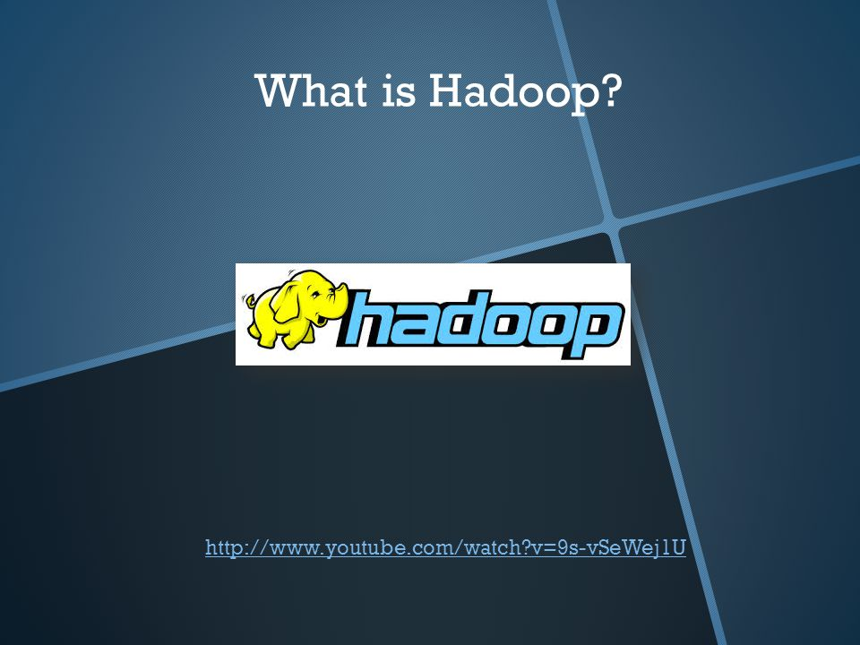 What is Hadoop? http://www.youtube.com/watch?v=9s-vSeWej1U