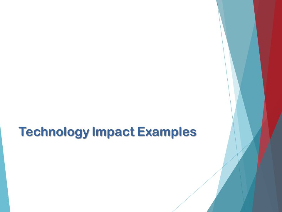 Technology Impact Examples