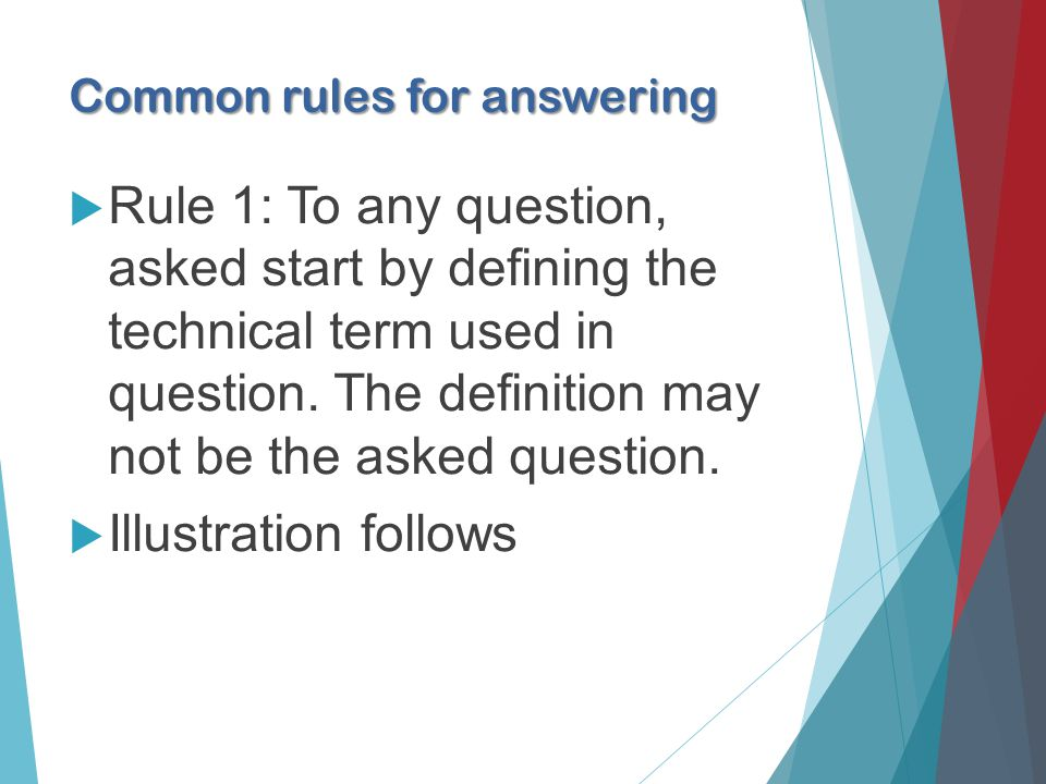Common rules for answering Rule 1: To any question, asked start by defining the technical term used in question.