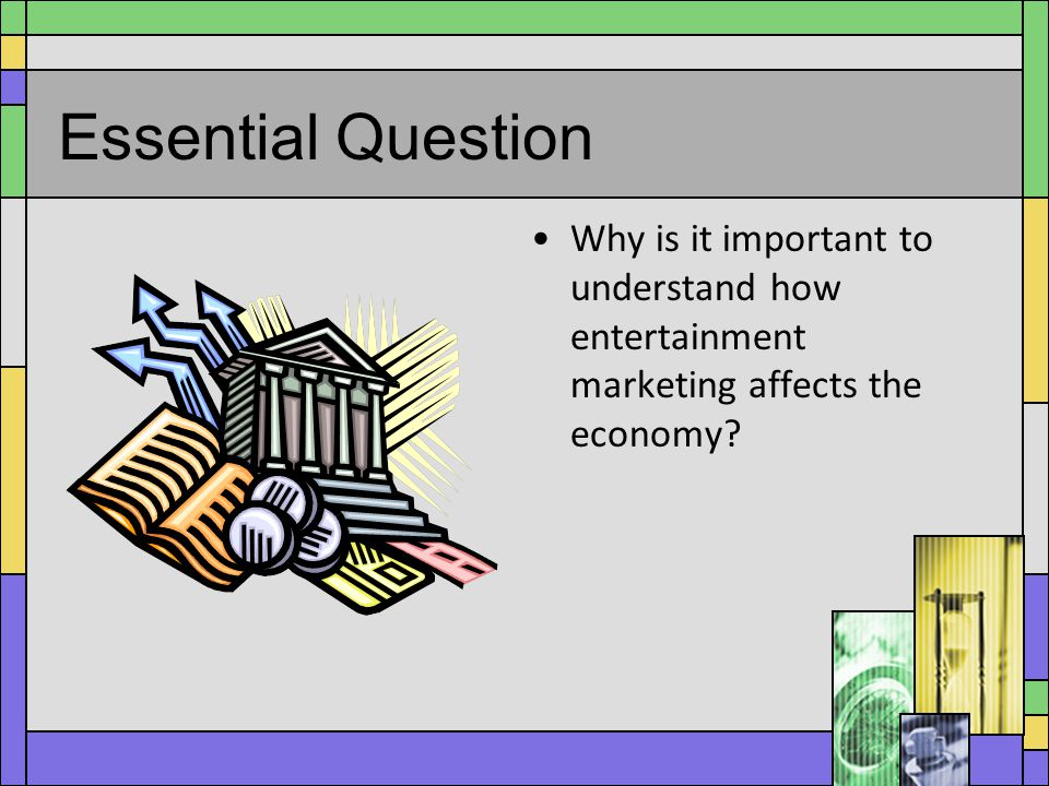 Essential Question Why is it important to understand how entertainment marketing affects the economy?