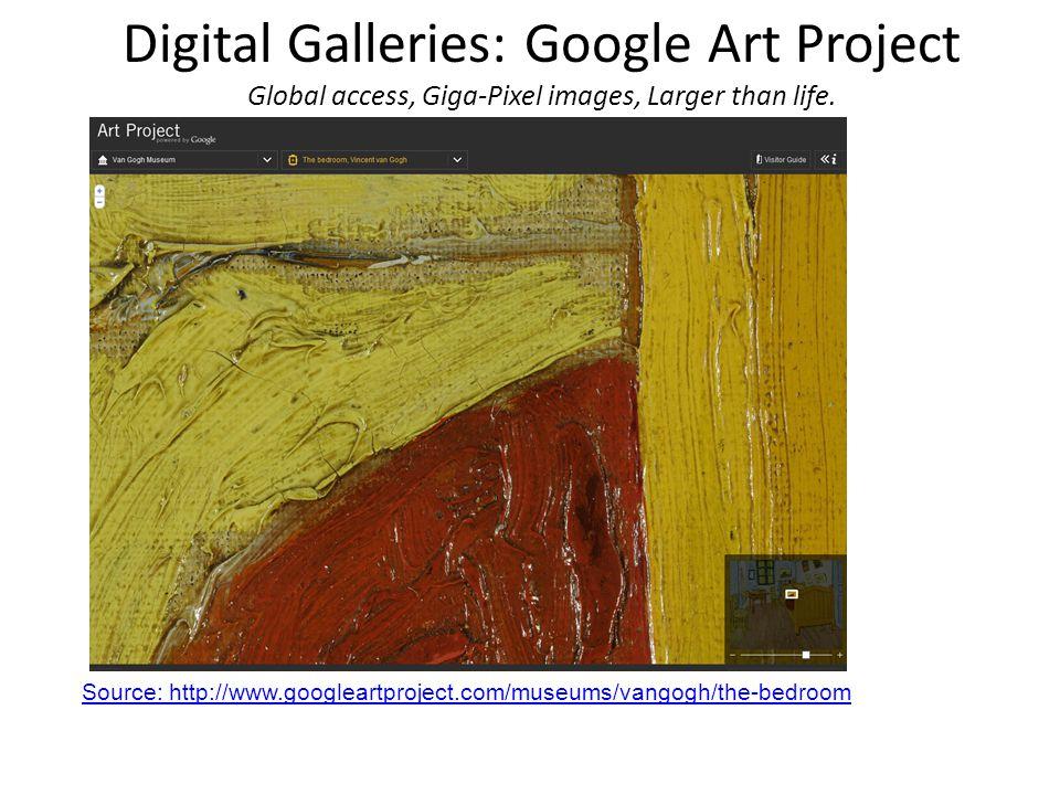 Digital Galleries: Google Art Project Global access, Giga-Pixel images, Larger than life. Source: http://www.googleartproject.com/museums/vangogh/the-
