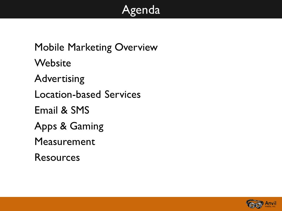 Agenda Mobile Marketing Overview Website Advertising Location-based Services Email & SMS Apps & Gaming Measurement Resources