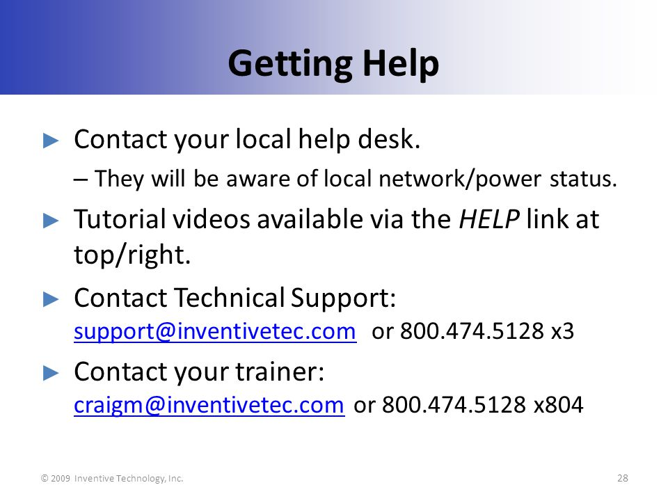 Getting Help Contact your local help desk. – They will be aware of local network/power status.