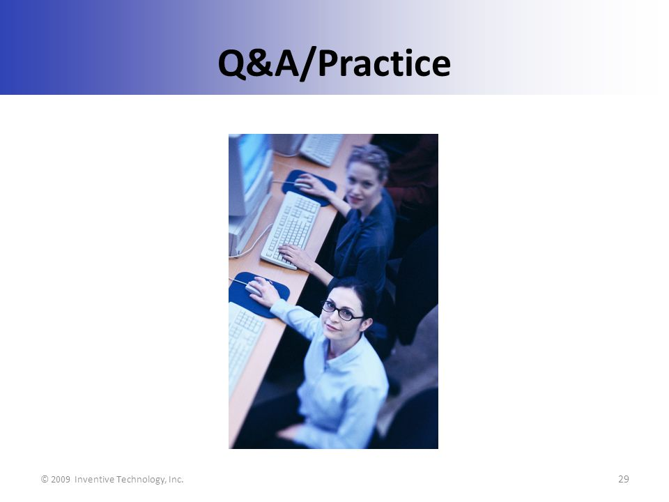 Q&A/Practice © 2009 Inventive Technology, Inc. 29