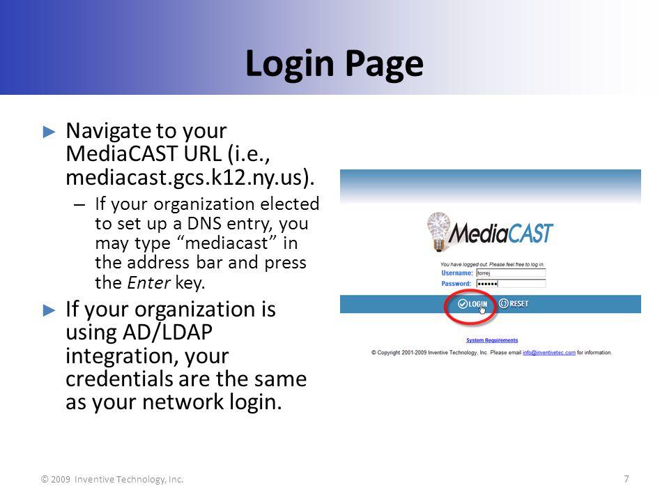 Login Page Navigate to your MediaCAST URL (i.e., mediacast.gcs.k12.ny.us).