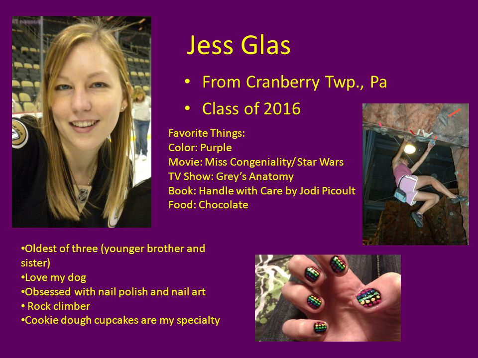 Jess Glas From Cranberry Twp., Pa Class of 2016 Favorite Things: Color: Purple Movie: Miss Congeniality/ Star Wars TV Show: Greys Anatomy Book: Handle