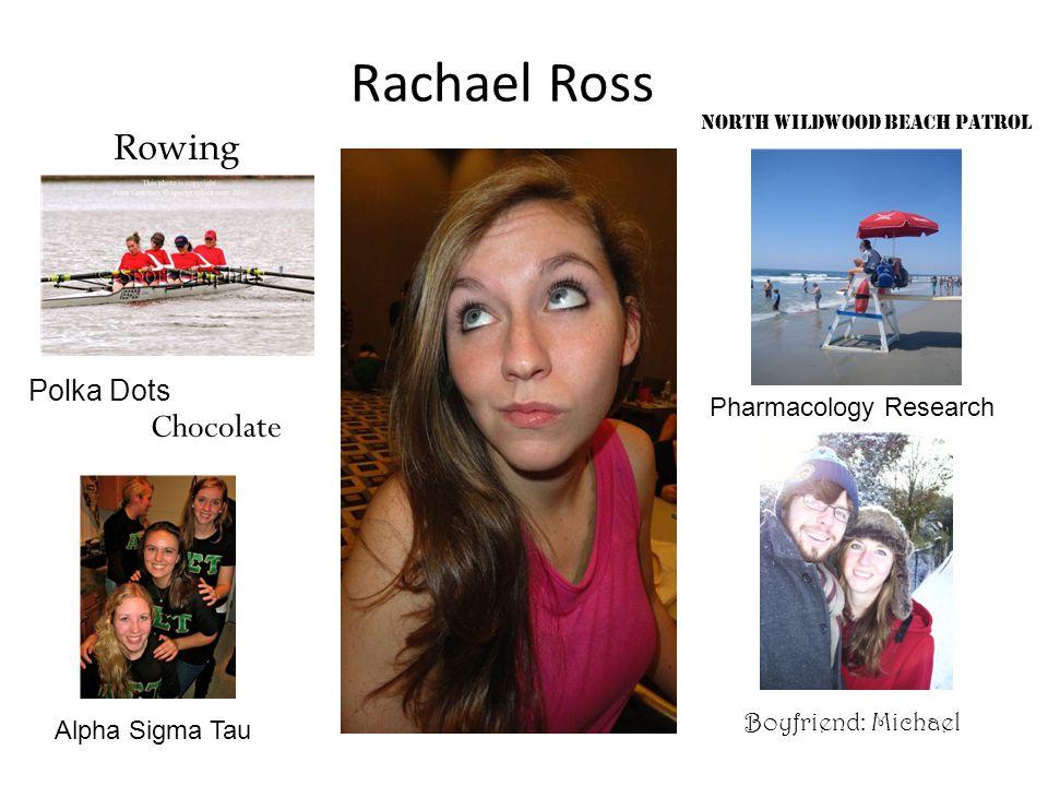 Rachael Ross Rowing Pharmacology Research Alpha Sigma Tau North Wildwood Beach Patrol Chocolate Polka Dots Boyfriend: Michael
