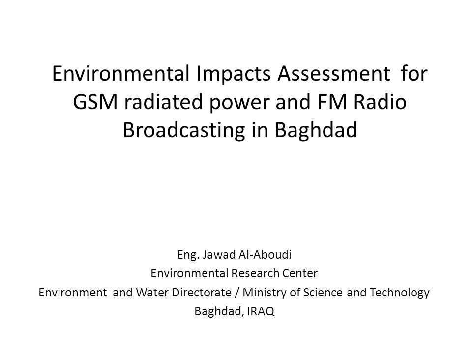 Environmental Impacts Assessment for GSM radiated power and FM Radio Broadcasting in Baghdad Eng.