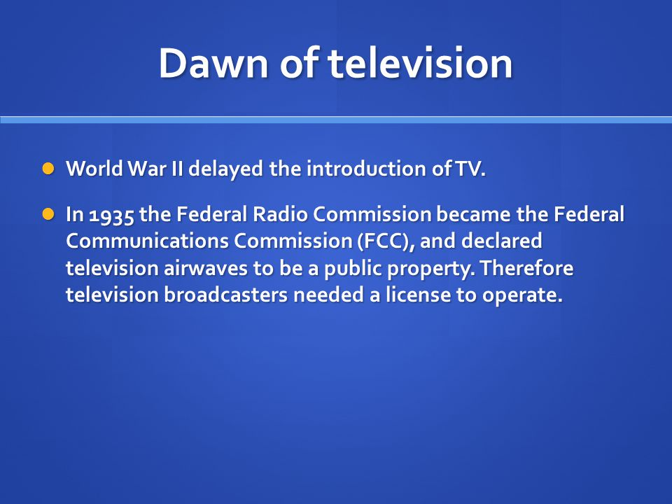 Dawn of television World War II delayed the introduction of TV.