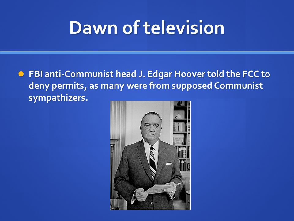 Dawn of television Accusations during the Red Scare period of the 1950s delayed televisions progress.