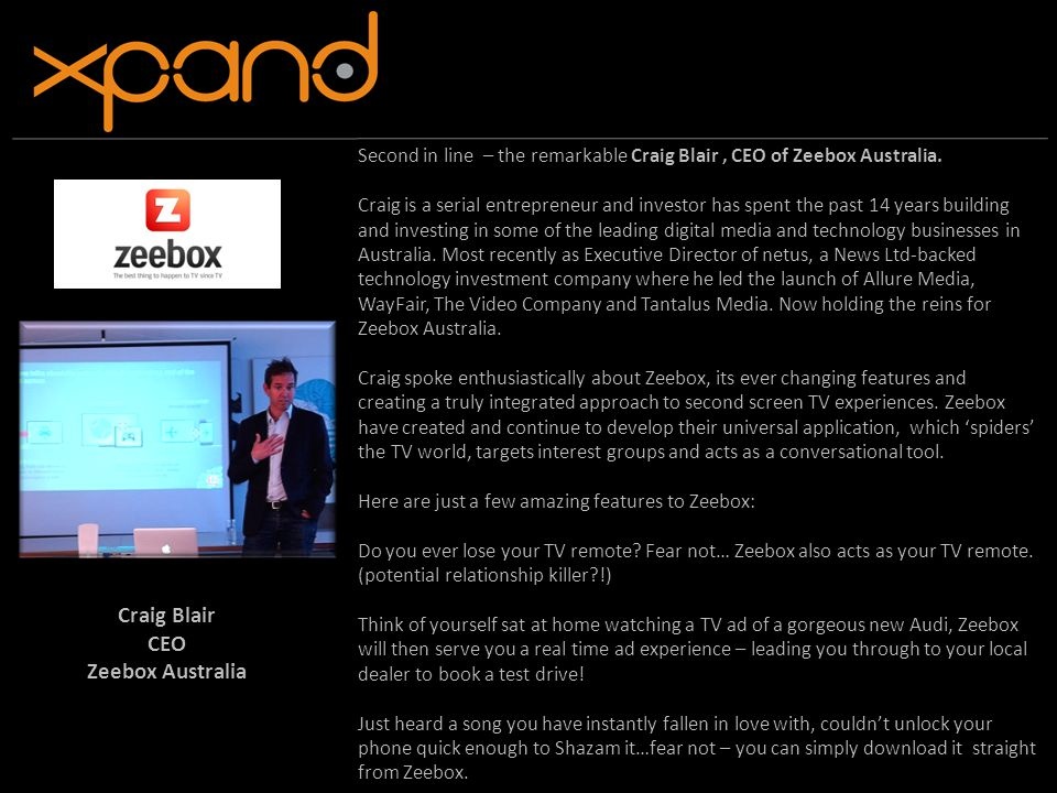 Second in line – the remarkable Craig Blair, CEO of Zeebox Australia.