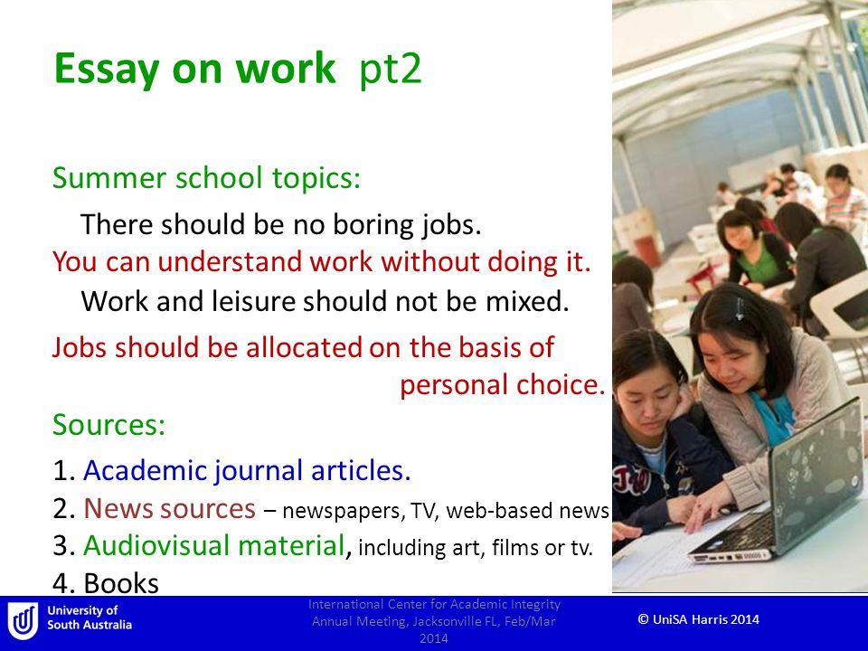 © UniSA Harris 2014 Essay on work pt2 Summer school topics: There should be no boring jobs.