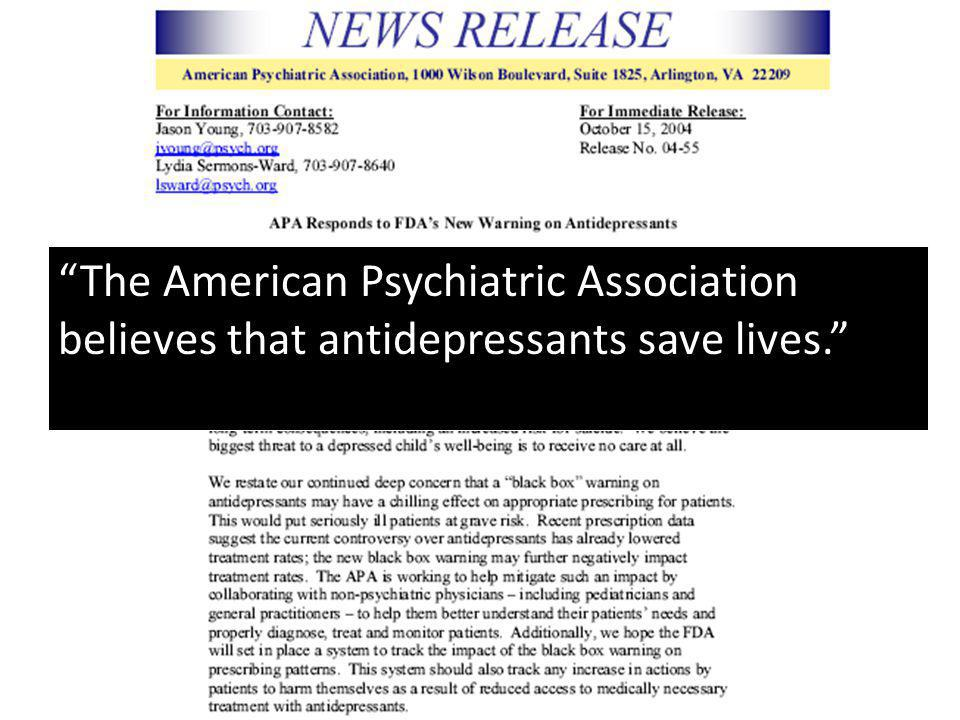The American Psychiatric Association believes that antidepressants save lives.