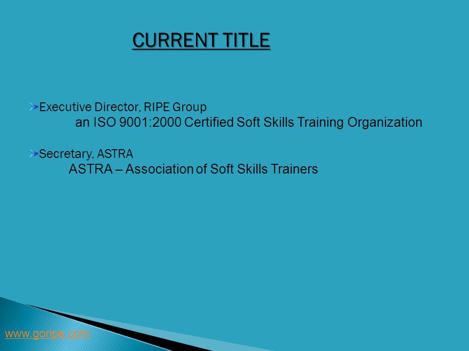 Executive Director, RIPE Group an ISO 9001:2000 Certified Soft Skills Training Organization Secretary, ASTRA ASTRA – Association of Soft Skills Traine