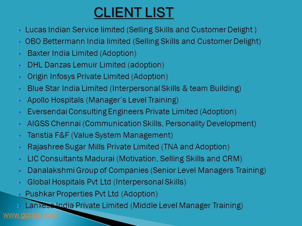 CLIENT LIST www.goripe.com Lucas Indian Service limited (Selling Skills and Customer Delight ) OBO Bettermann India limited (Selling Skills and Custom