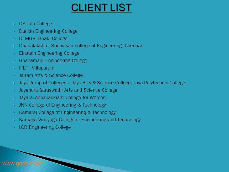 CLIENT LIST www.goripe.com DB Jain College Danish Engineering College Dr.MGR Janaki College Dhanalakshmi Srinivasan college of Engineering, Chennai Ei