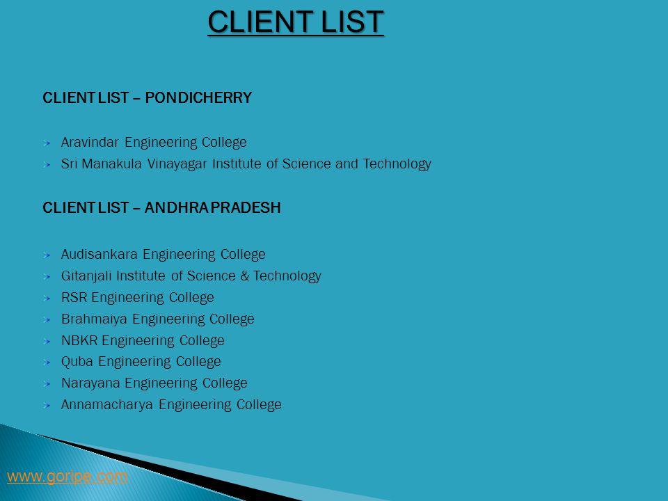 CLIENT LIST www.goripe.com CLIENT LIST – PONDICHERRY Aravindar Engineering College Sri Manakula Vinayagar Institute of Science and Technology CLIENT L