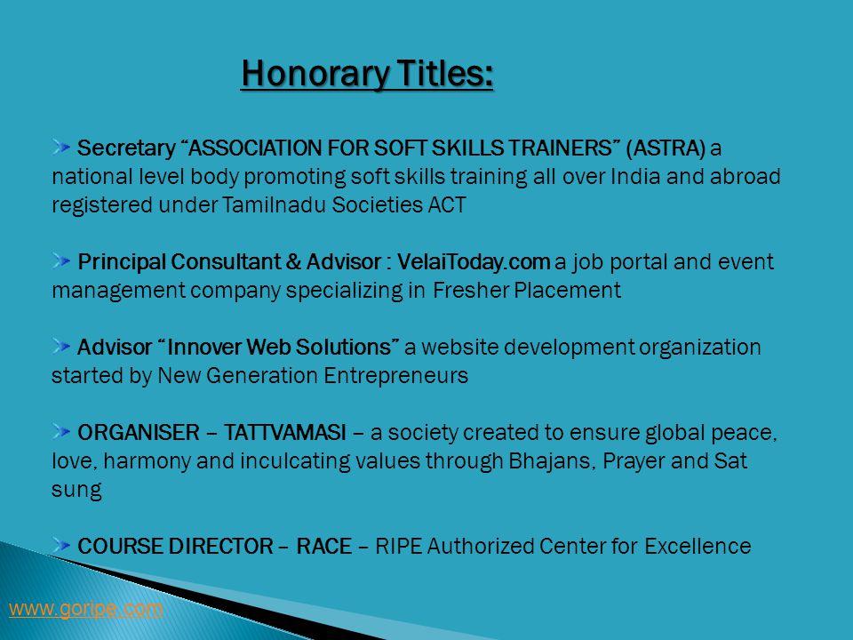 Honorary Titles: www.goripe.com Secretary ASSOCIATION FOR SOFT SKILLS TRAINERS (ASTRA) a national level body promoting soft skills training all over I