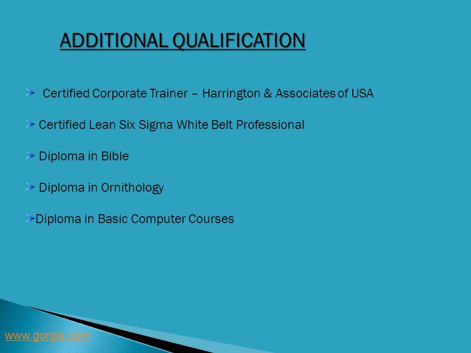 ADDITIONAL QUALIFICATION www.goripe.com Certified Corporate Trainer – Harrington & Associates of USA Certified Lean Six Sigma White Belt Professional