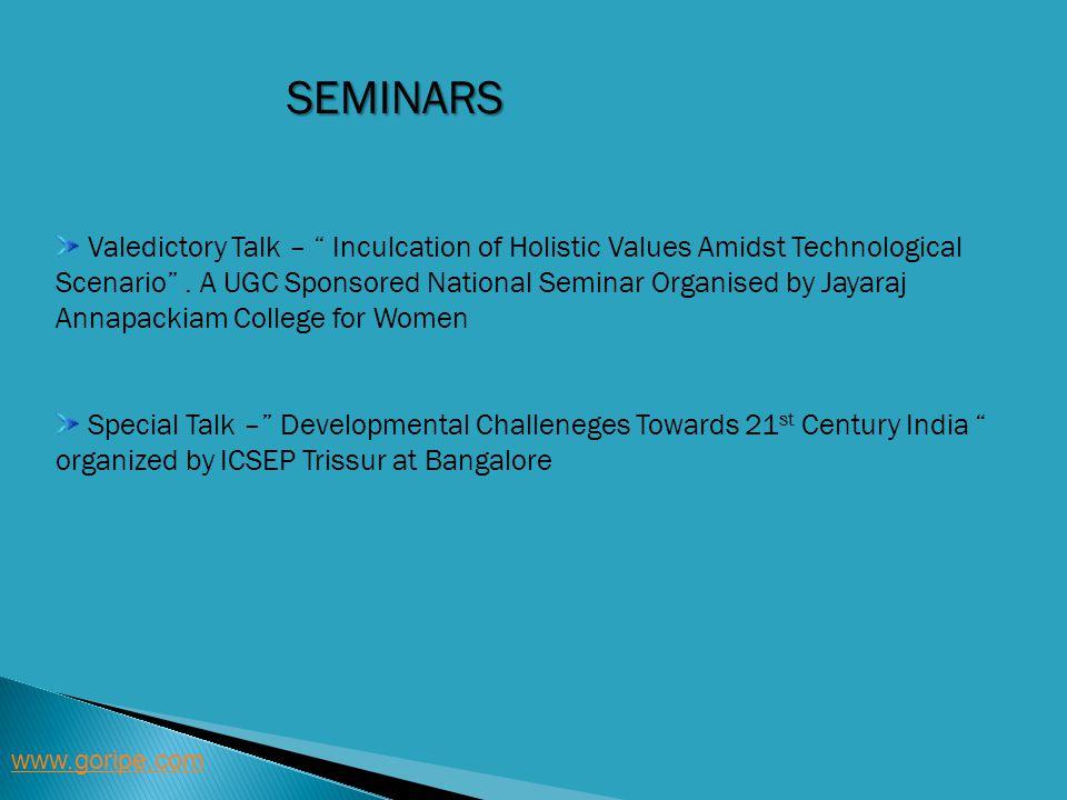 SEMINARS www.goripe.com Valedictory Talk – Inculcation of Holistic Values Amidst Technological Scenario. A UGC Sponsored National Seminar Organised by