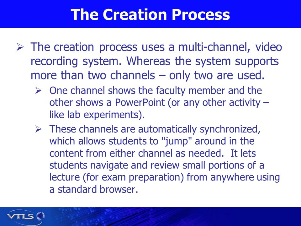 The Creation Process The creation process uses a multi-channel, video recording system.
