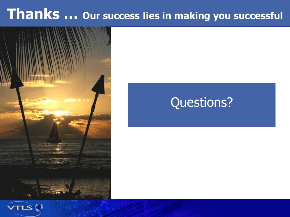 Thanks … Our success lies in making you successful Questions?