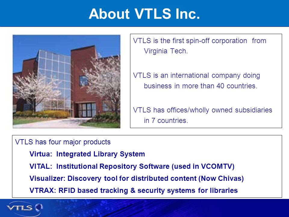 About VTLS Inc. VTLS is the first spin-off corporation from Virginia Tech.