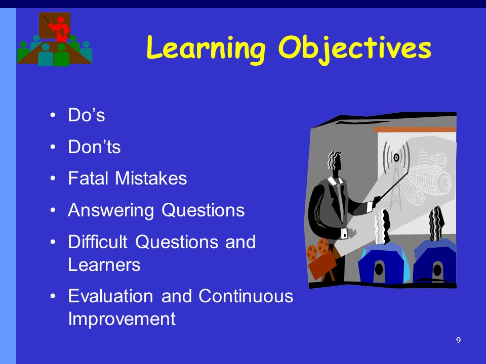 Learning Objectives Dos Donts Fatal Mistakes Answering Questions Difficult Questions and Learners Evaluation and Continuous Improvement 9
