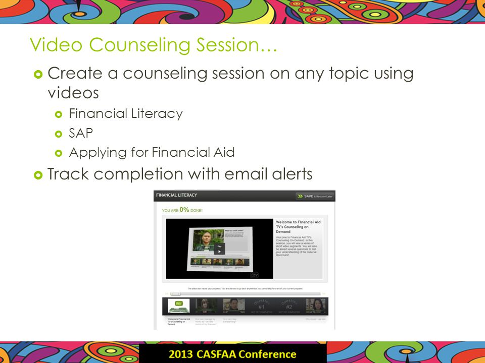 Video Counseling Session… Create a counseling session on any topic using videos Financial Literacy SAP Applying for Financial Aid Track completion with email alerts