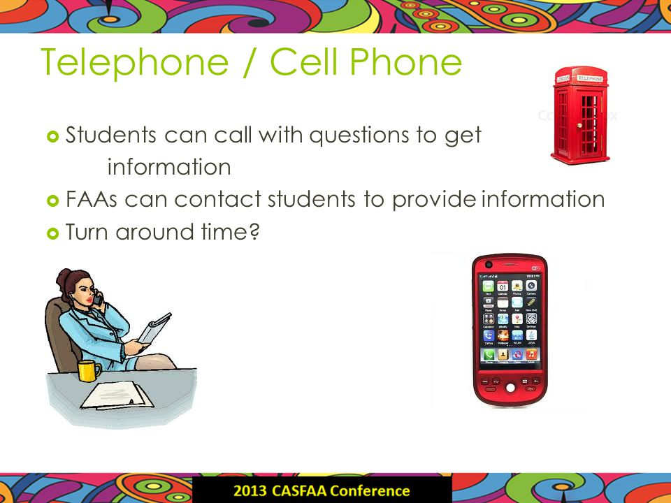 Telephone / Cell Phone Students can call with questions to get information FAAs can contact students to provide information Turn around time?