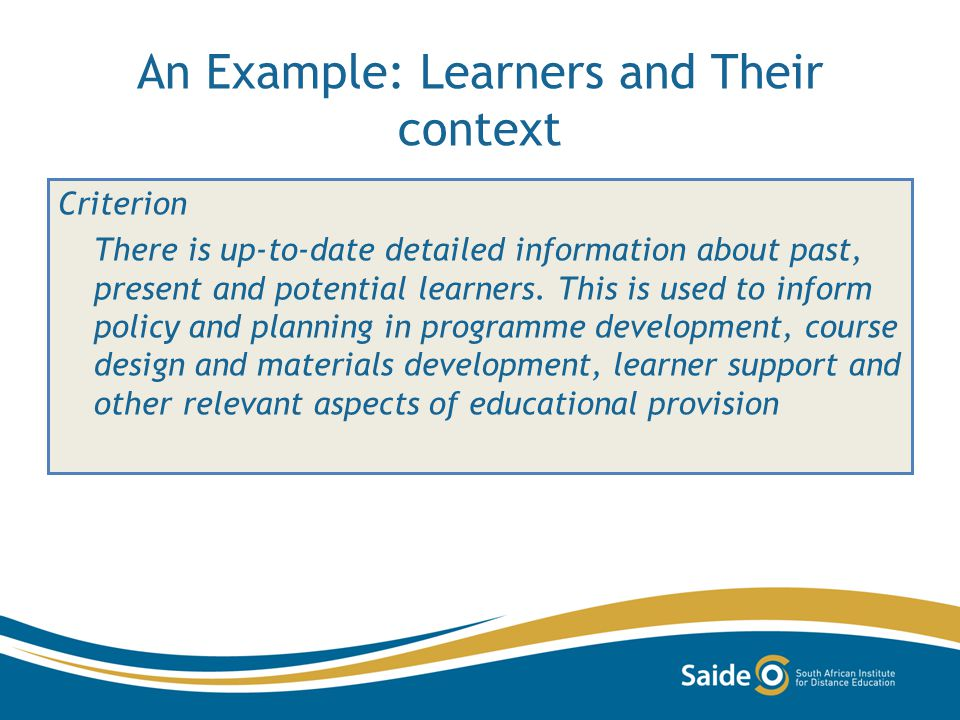 An Example: Learners and Their context Criterion There is up-to-date detailed information about past, present and potential learners. This is used to