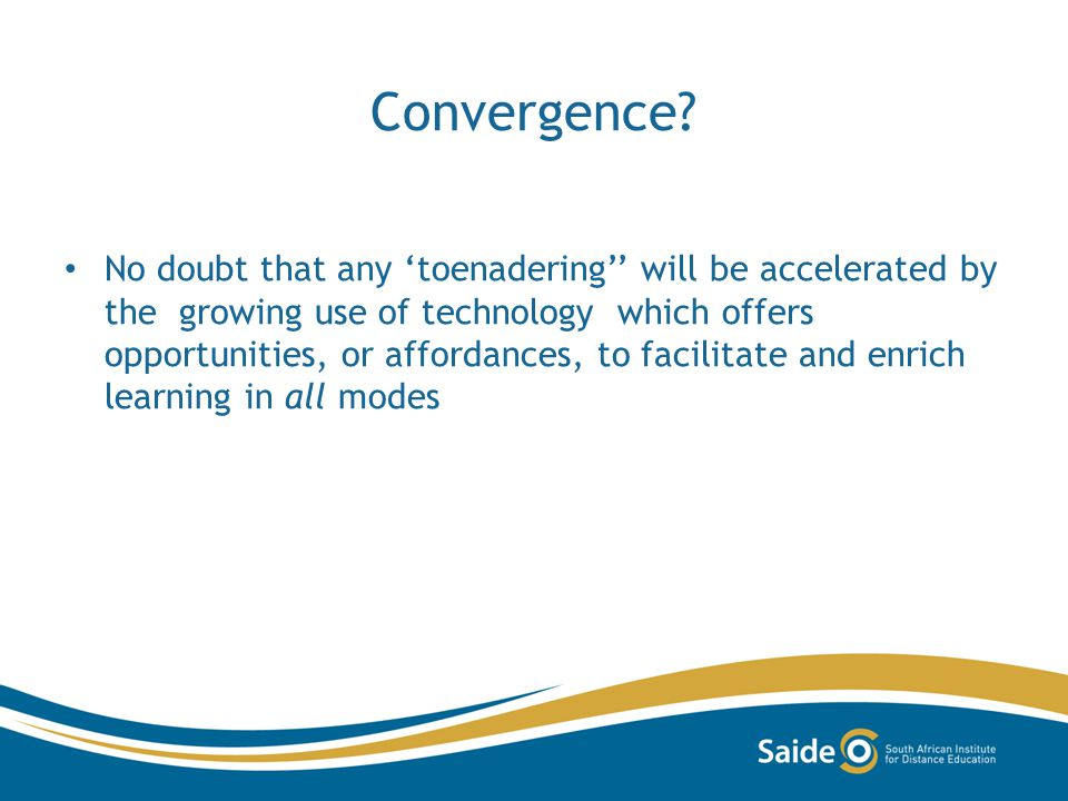 Convergence? No doubt that any toenadering will be accelerated by the growing use of technology which offers opportunities, or affordances, to facilit