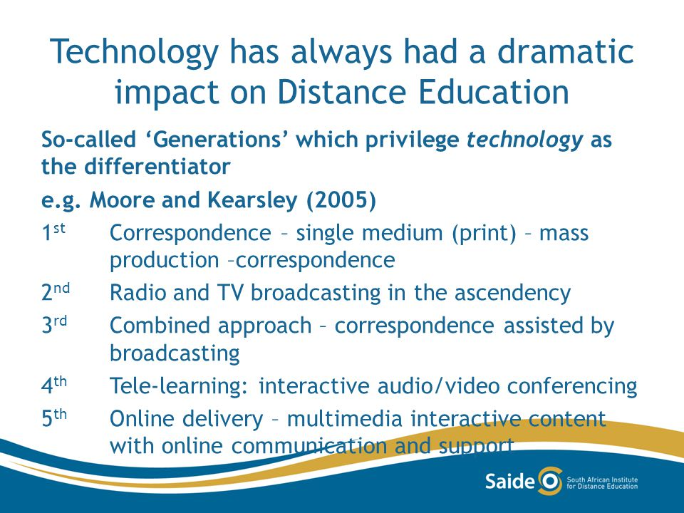 Technology has always had a dramatic impact on Distance Education So-called Generations which privilege technology as the differentiator e.g.