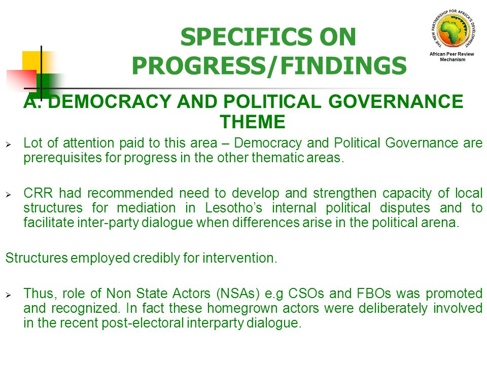 SPECIFICS ON PROGRESS/FINDINGS A. DEMOCRACY AND POLITICAL GOVERNANCE THEME Lot of attention paid to this area – Democracy and Political Governance are
