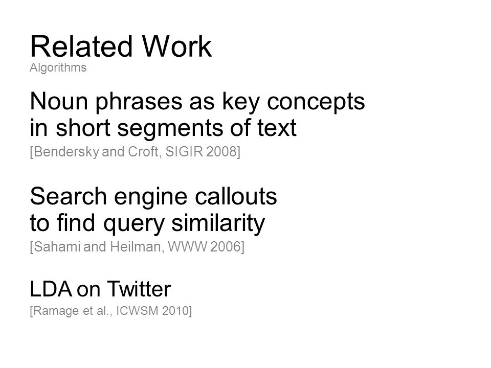 Related Work Noun phrases as key concepts in short segments of text [Bendersky and Croft, SIGIR 2008] Search engine callouts to find query similarity